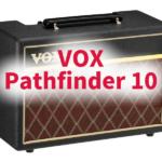 クリーンがきれいな【VOX Pathfinder 10】! 歪みはアレだがコスパは最強